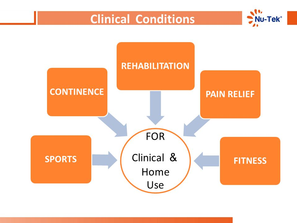 Clinical Conditions FOR Clinical & Home Use REHABILITATION CONTINENCE