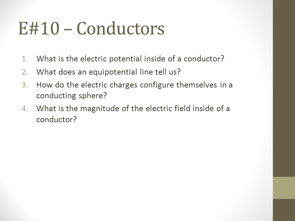 E#10 – Conductors What is the electric potential inside of a conductor What does an equipotential line tell us