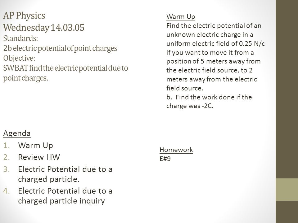 AP Physics Wednesday 14.03.05 Standards: 2b electric potential of point charges Objective: SWBAT find the electric potential due to point charges.