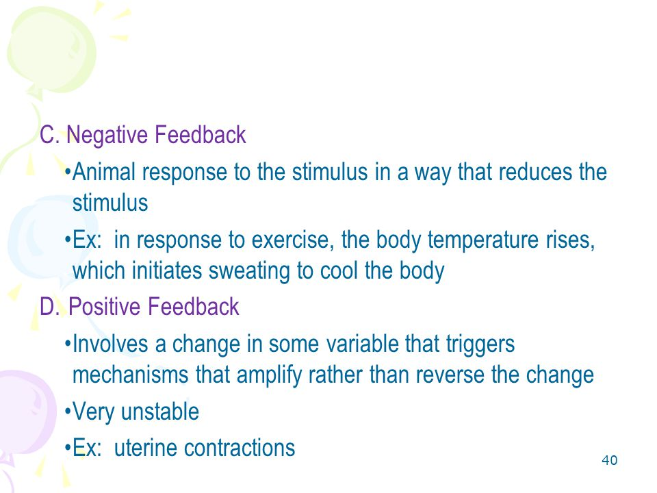 C. Negative Feedback Animal response to the stimulus in a way that reduces the stimulus.