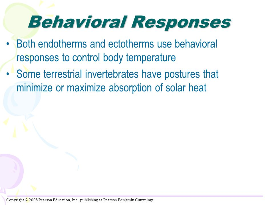 Behavioral Responses Both endotherms and ectotherms use behavioral responses to control body temperature.