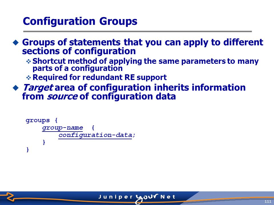 Configuration Groups Groups of statements that you can apply to different sections of configuration.
