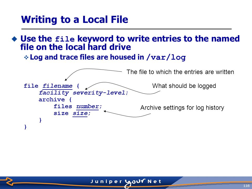 Writing to a Local File Use the file keyword to write entries to the named file on the local hard drive.