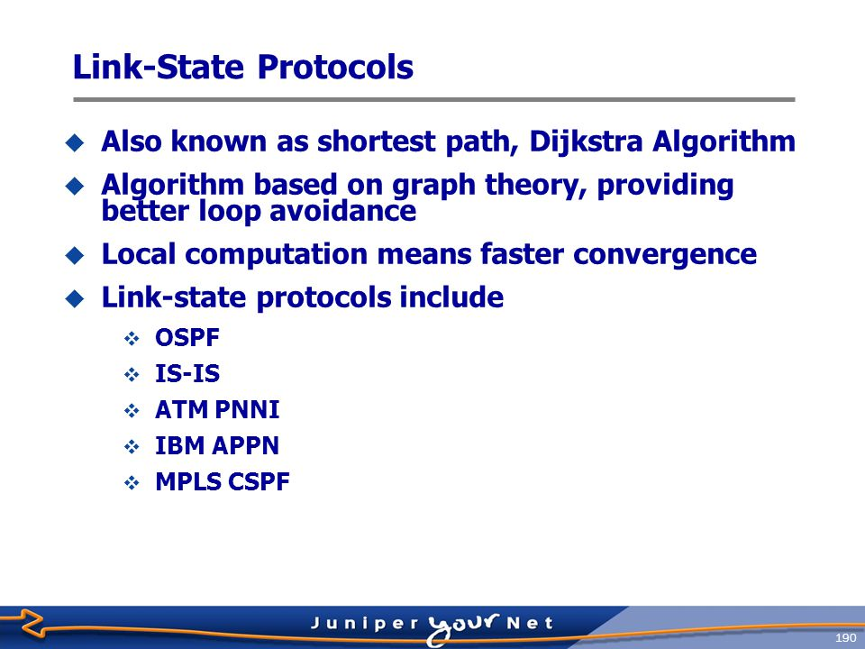 Link-State Protocols Also known as shortest path, Dijkstra Algorithm