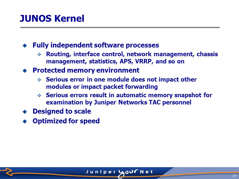 JUNOS Kernel Fully independent software processes