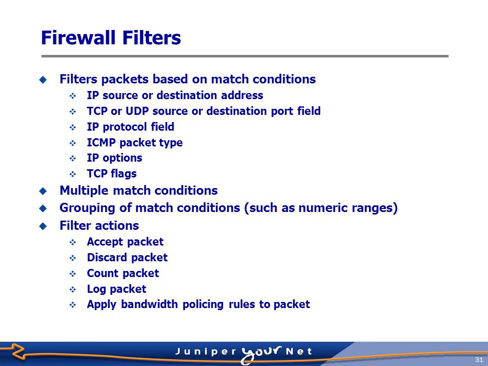 Firewall Filters Filters packets based on match conditions