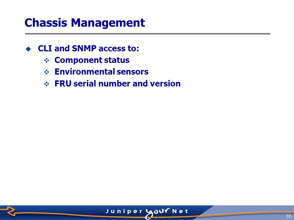 Chassis Management CLI and SNMP access to: Component status