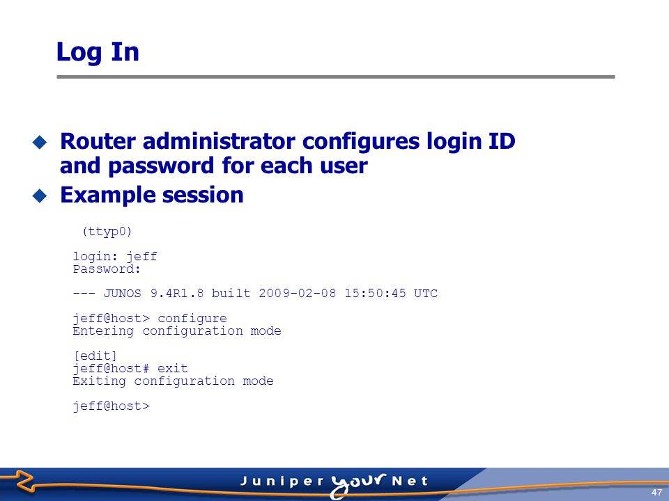 Log In Router administrator configures login ID and password for each user. Example session. (ttyp0)