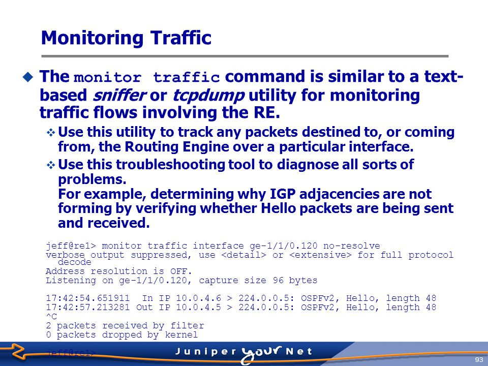 Monitoring Traffic The monitor traffic command is similar to a text-based sniffer or tcpdump utility for monitoring traffic flows involving the RE.