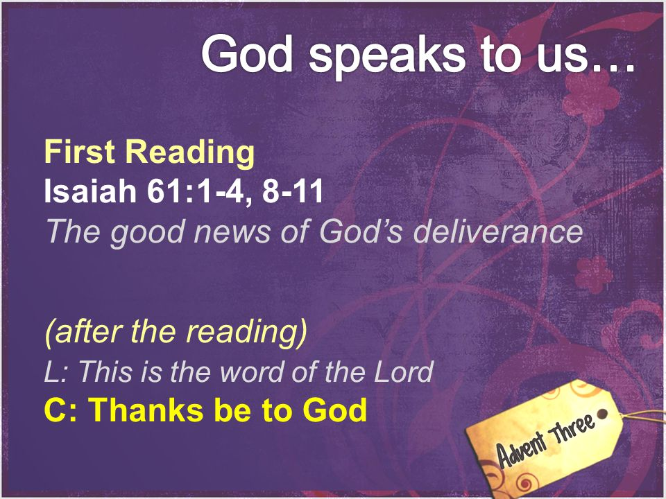 God speaks to us… First Reading Isaiah 61:1-4, 8-11