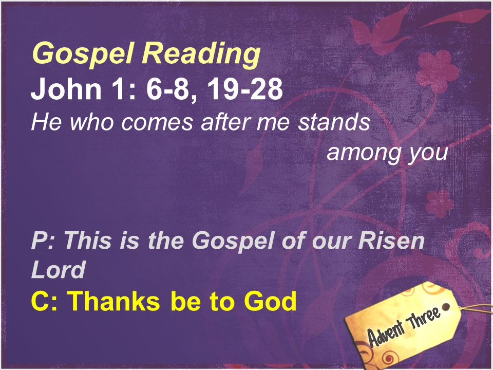 Gospel Reading John 1: 6-8, 19-28 C: Thanks be to God
