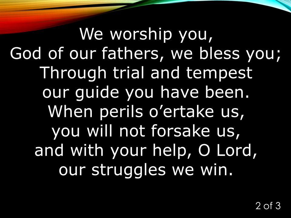 God of our fathers, we bless you; Through trial and tempest