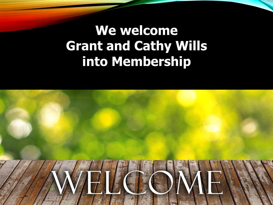 We welcome Grant and Cathy Wills into Membership