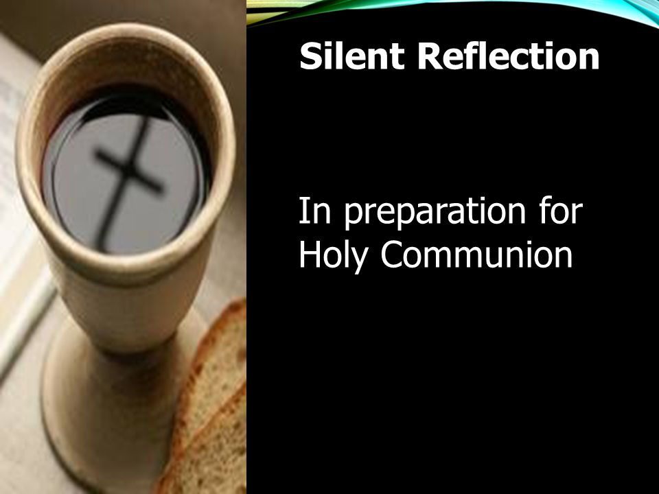 Silent Reflection In preparation for Holy Communion