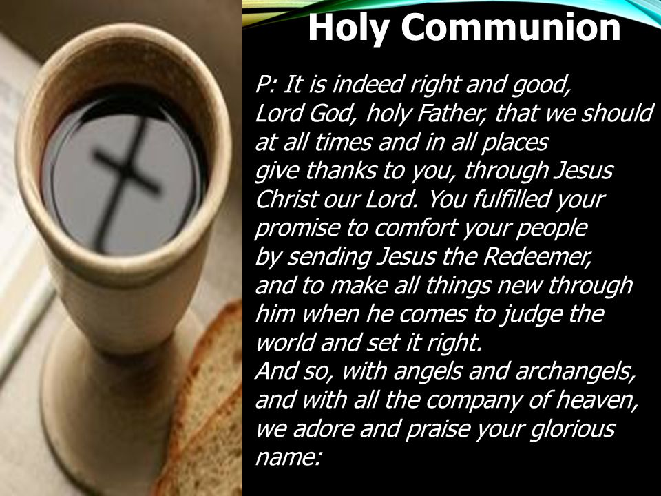 Holy Communion P: It is indeed right and good,
