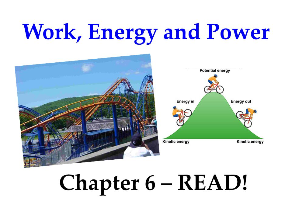Work, Energy and Power Chapter 6 – READ!