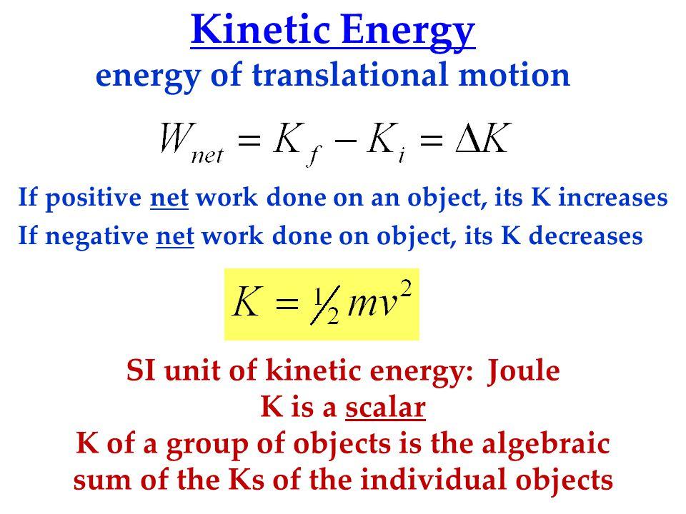 energy of translational motion SI unit of kinetic energy: Joule
