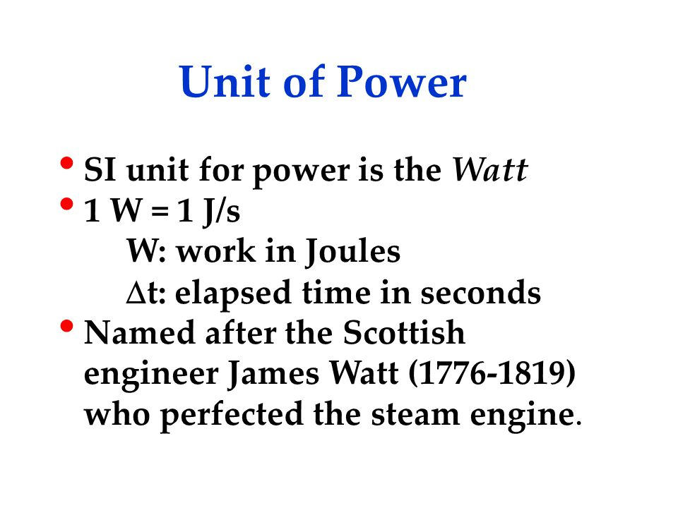 Unit of Power SI unit for power is the Watt