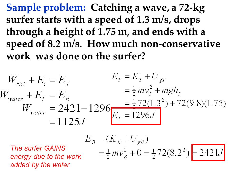 Sample problem: Catching a wave, a 72-kg surfer starts with a speed of 1.3 m/s, drops through a height of 1.75 m, and ends with a speed of 8.2 m/s. How much non-conservative work was done on the surfer