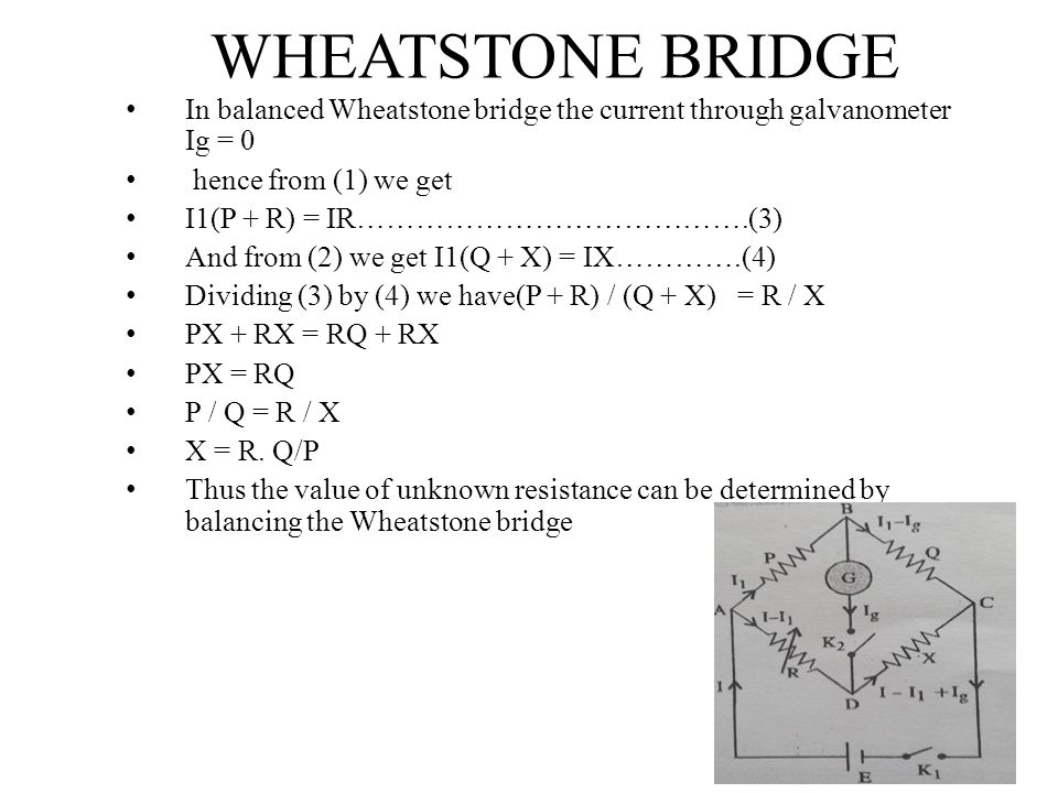 WHEATSTONE BRIDGE In balanced Wheatstone bridge the current through galvanometer Ig = 0. hence from (1) we get.