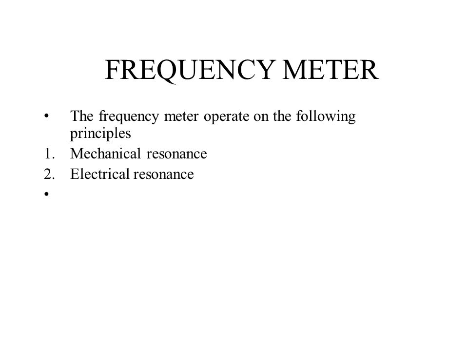 FREQUENCY METER The frequency meter operate on the following principles.