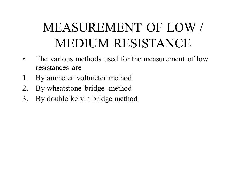 MEASUREMENT OF LOW / MEDIUM RESISTANCE