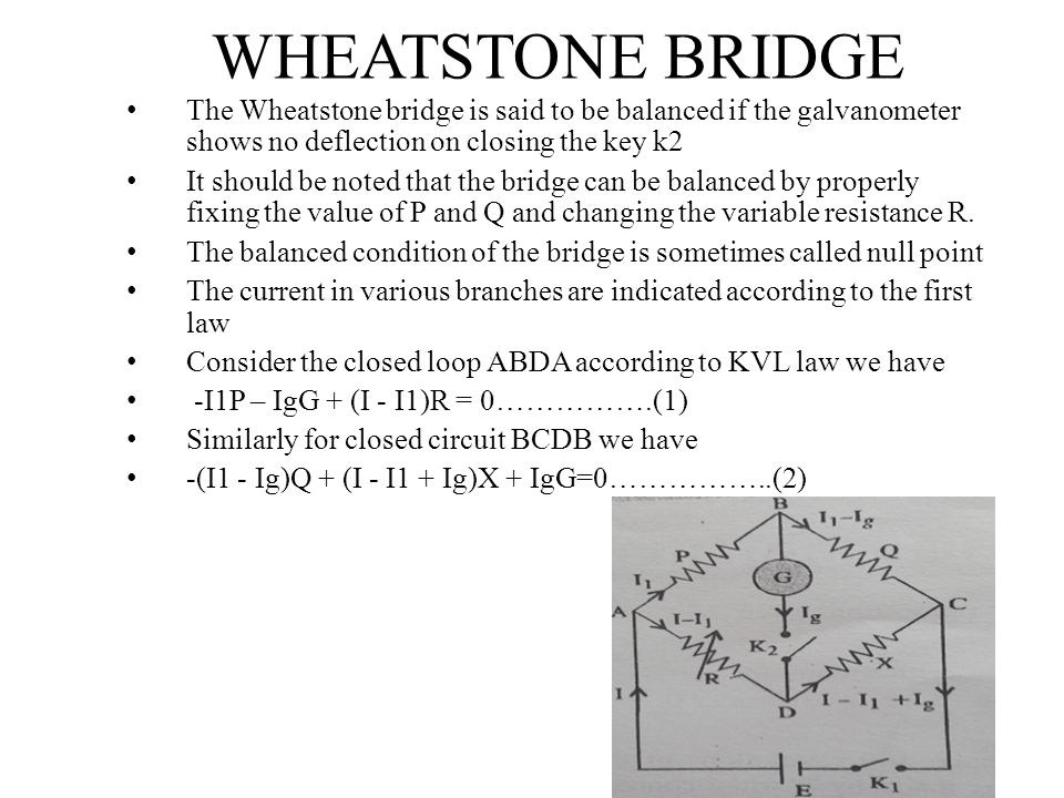 WHEATSTONE BRIDGE The Wheatstone bridge is said to be balanced if the galvanometer shows no deflection on closing the key k2.