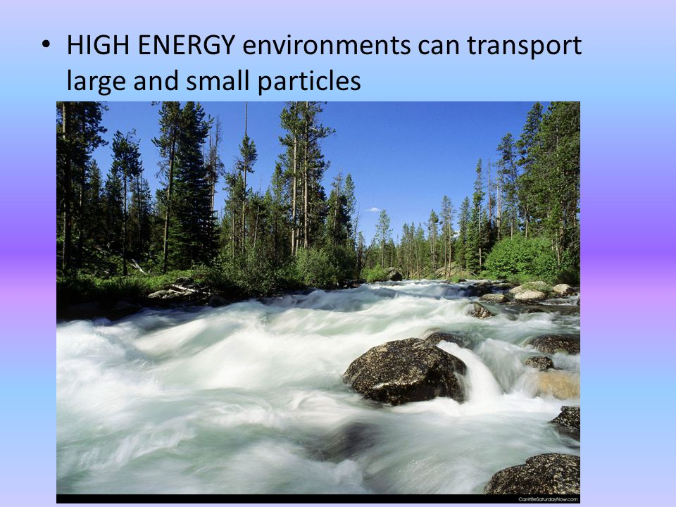 HIGH ENERGY environments can transport large and small particles
