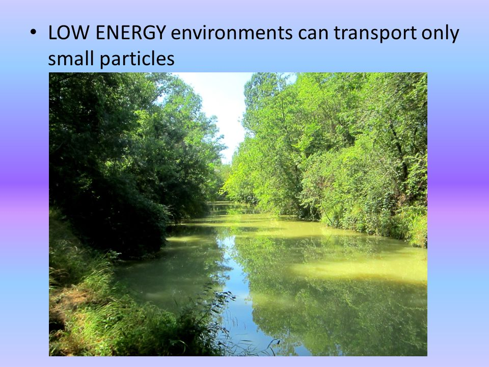 LOW ENERGY environments can transport only small particles