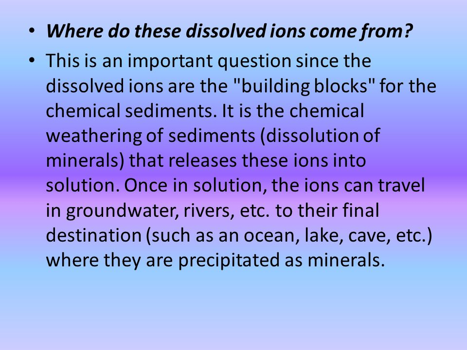 Where do these dissolved ions come from