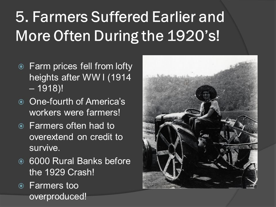 5. Farmers Suffered Earlier and More Often During the 1920's!