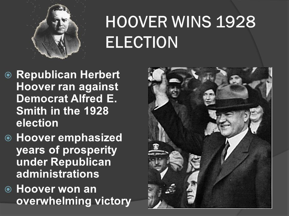HOOVER WINS 1928 ELECTION Republican Herbert Hoover ran against Democrat Alfred E. Smith in the 1928 election.