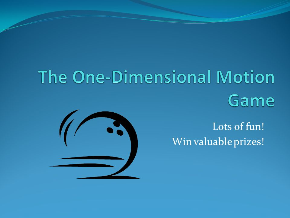 The One-Dimensional Motion Game