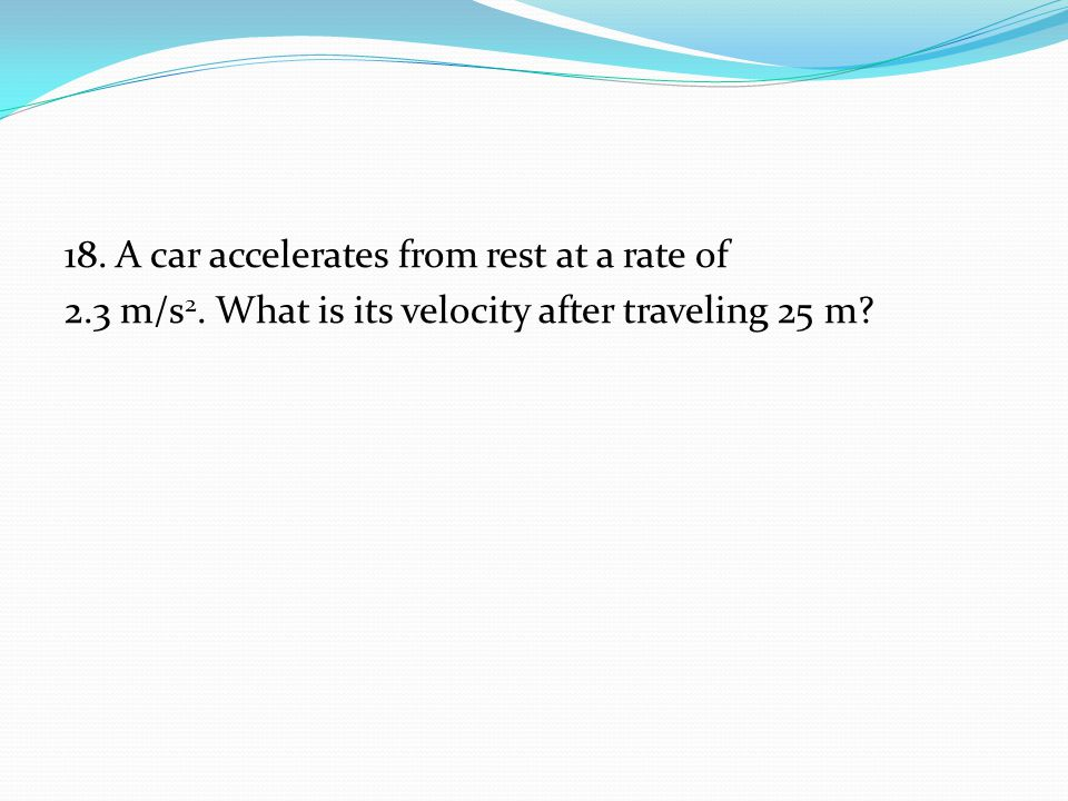 18. A car accelerates from rest at a rate of 2. 3 m/s2