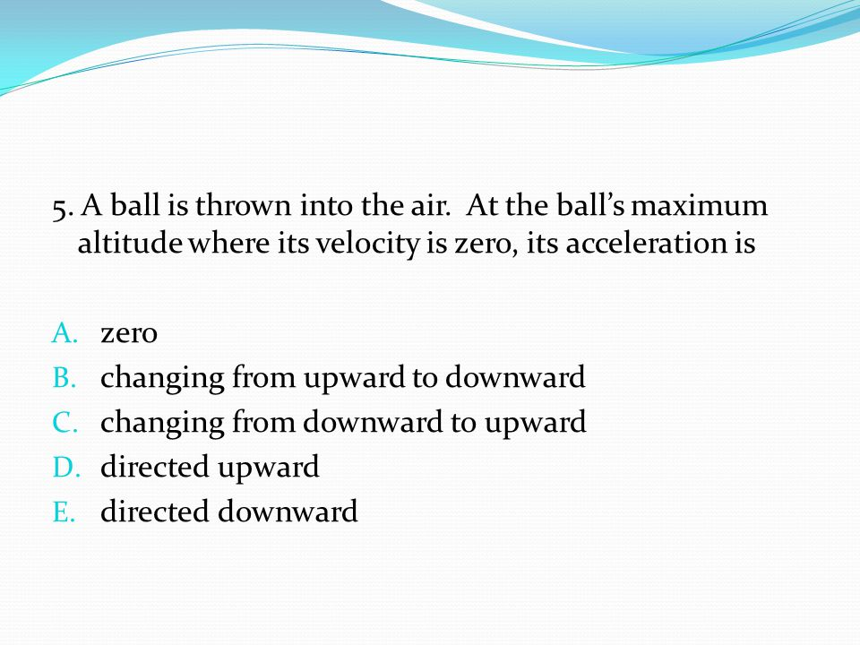 5. A ball is thrown into the air