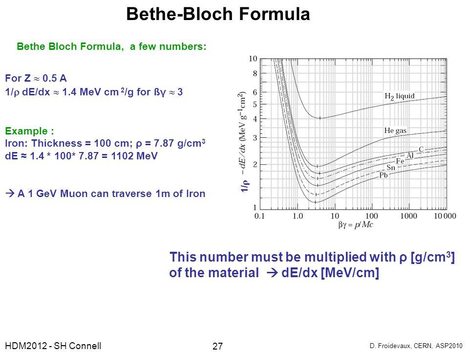 Bethe-Bloch Formula Bethe Bloch Formula, a few numbers: 1/ For Z  0.5 A. 1/ dE/dx  1.4 MeV cm 2/g for ßγ  3.