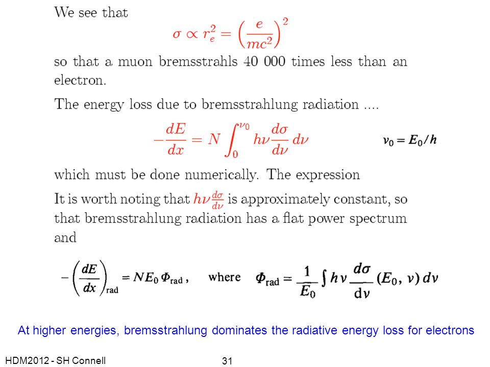 At higher energies, bremsstrahlung dominates the radiative energy loss for electrons