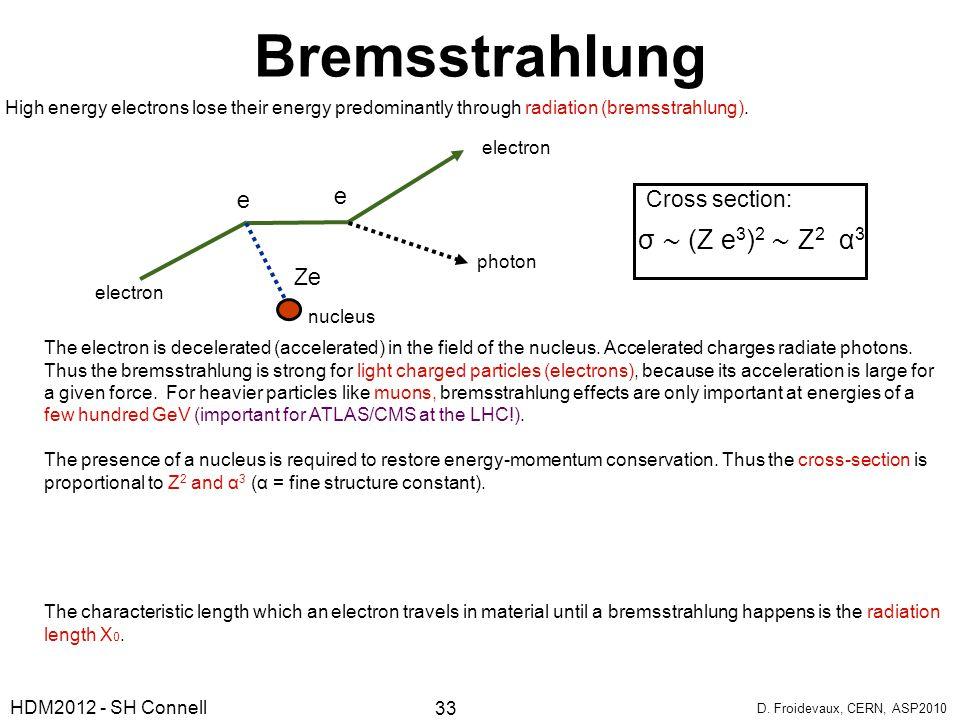 Bremsstrahlung σ ∼ (Z e3)2 ∼ Z2 α3 e Ze Cross section: