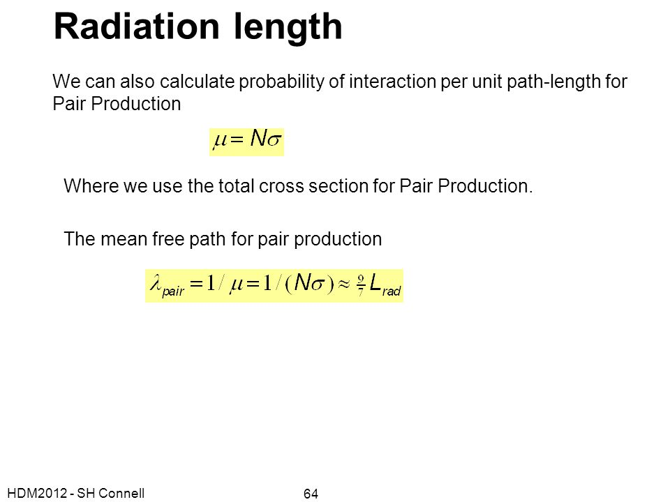 Radiation length We can also calculate probability of interaction per unit path-length for Pair Production.