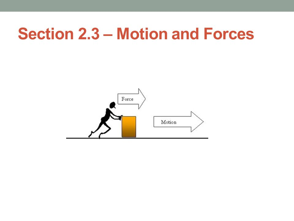 Section 2.3 – Motion and Forces