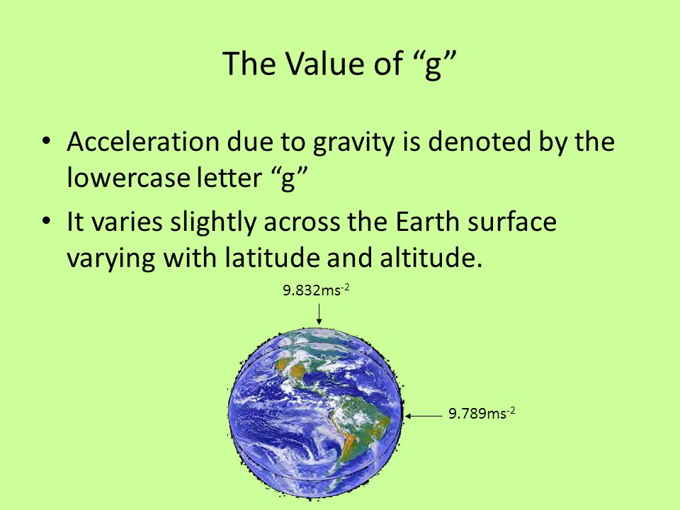 The Value of g Acceleration due to gravity is denoted by the lowercase letter g