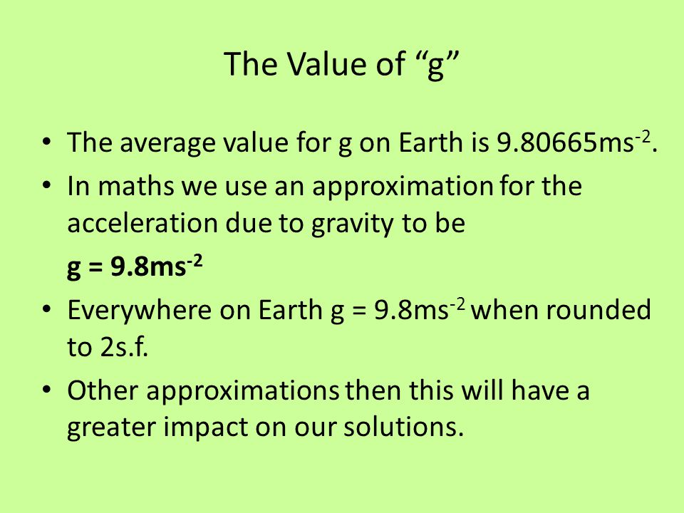 The Value of g The average value for g on Earth is 9.80665ms-2.