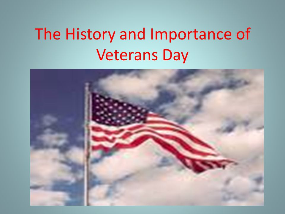 The History and Importance of Veterans Day