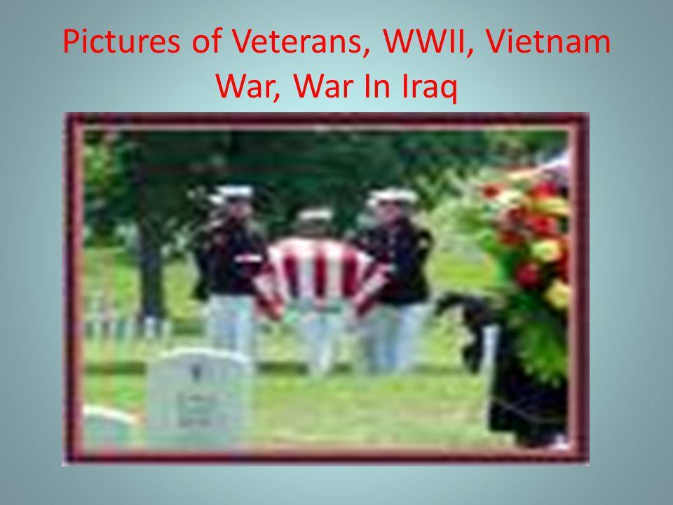 Pictures of Veterans, WWII, Vietnam War, War In Iraq