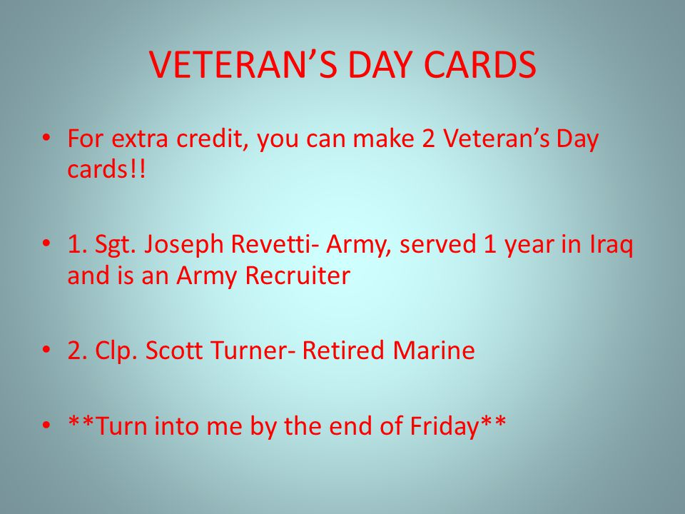 VETERAN'S DAY CARDS For extra credit, you can make 2 Veteran's Day cards!!