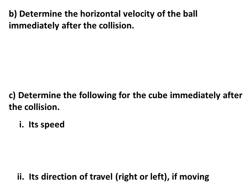 b) Determine the horizontal velocity of the ball immediately after the collision.
