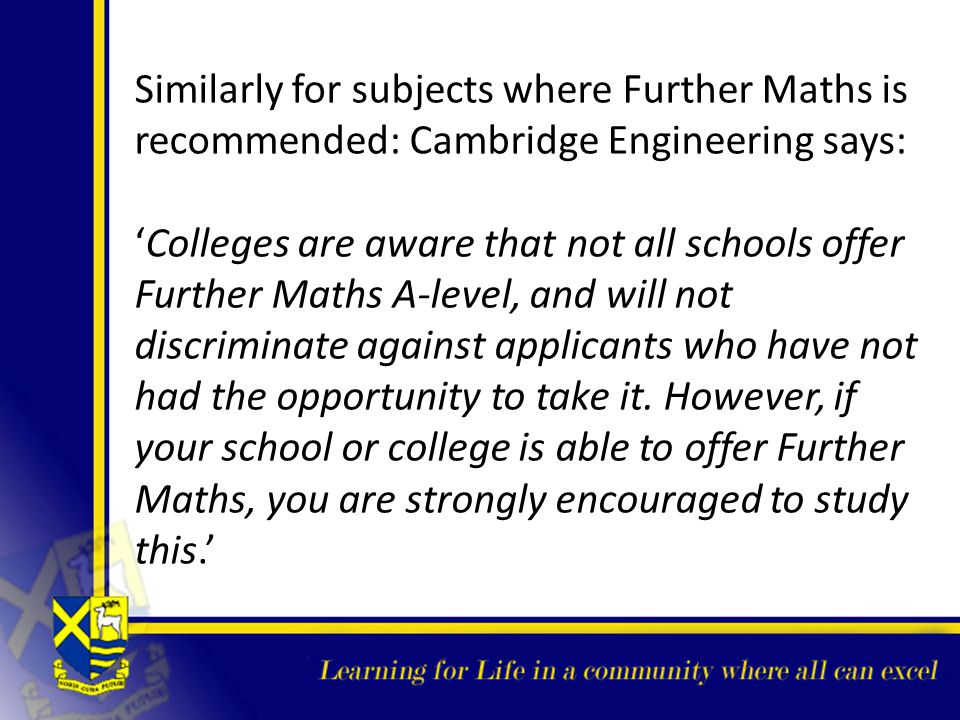 Similarly for subjects where Further Maths is recommended: Cambridge Engineering says: