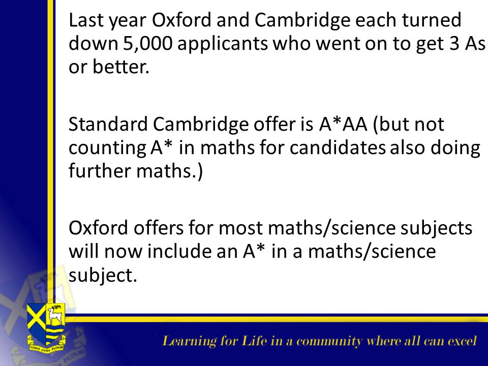 Last year Oxford and Cambridge each turned down 5,000 applicants who went on to get 3 As or better.