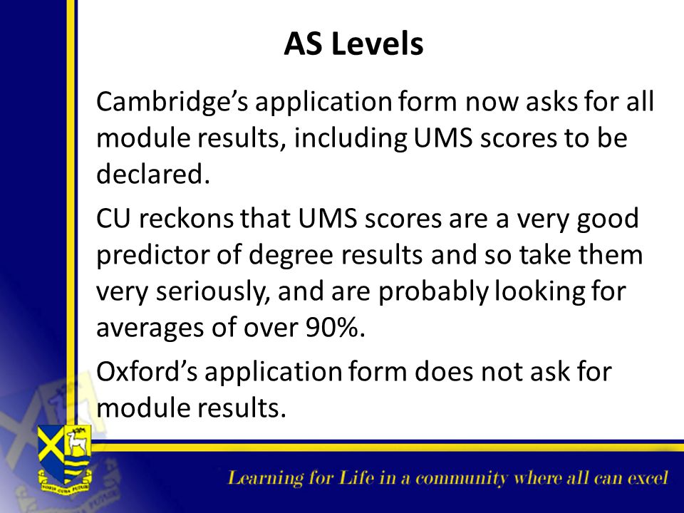 AS Levels Cambridge's application form now asks for all module results, including UMS scores to be declared.
