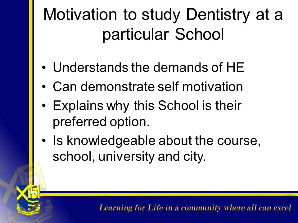 Motivation to study Dentistry at a particular School